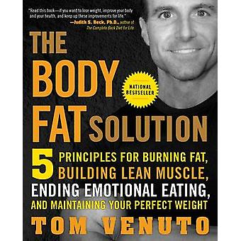 The Body Fat Solution - 5 Principles for Burning Fat - Building Lean M