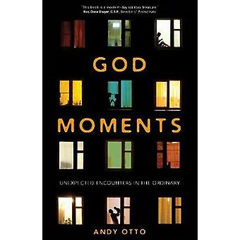 God Moments - Unexpected Encounters in the Ordinary by Andy Otto - 978