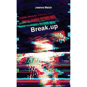 Break.up by Joanna Walsh - 9781781259931 Book