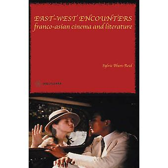 East West Encounters - Franco-Asian Cinema and Literature by Sylvie Bl