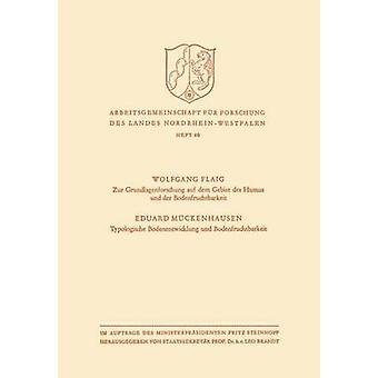 Zur Grundlagenforschung Auf Dem Gebiet Des Humus Und Der Bodenfruchtbarkeit. Typologische Bodenentwicklung Und Bodenfruchtbarkeit by Flaig & Wolfgang
