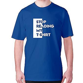 Mens Funny t-paita isku lause tee sarcasm sarkastinen huumoria-lopeta lukeminen minun t-paita
