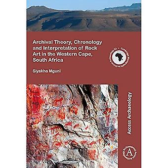 Archival Theory, Chronology and Interpretation of Rock Art in the Western Cape, South Africa (Cambridge Monographs in African Archaeology)