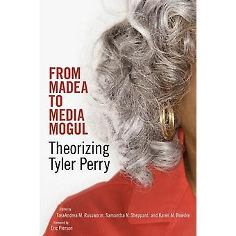 From Madea to Media Mogul Theorizing Tyler Perry by Russworm & Treaandrea M