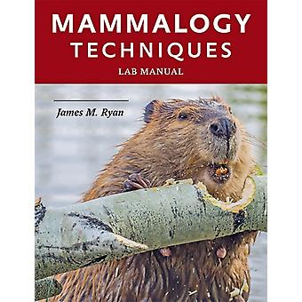 Mammalogy Techniques Lab Manual by James Ryan
