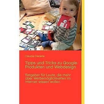 Tipps und Tricks zu GoogleProdukte und WebdesignRatgeber mit praktischem Lexikon zu den gngigsten Begriffen im Internet von Dieterle & Claudia
