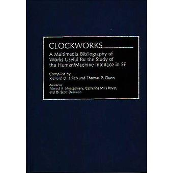 Clockworks A Multimedia Bibliography of Works Useful for the Study of the HumanMachine Interface in SF by Erlich & Richard D.