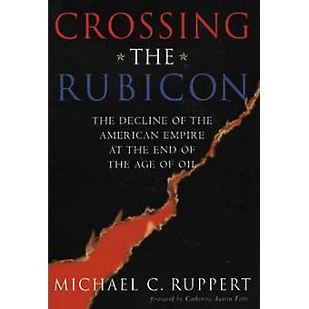 Crossing the Rubicon - The Decline of the American Empire at the End o