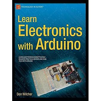Learn Electronics with Arduino by Wilcher & Don