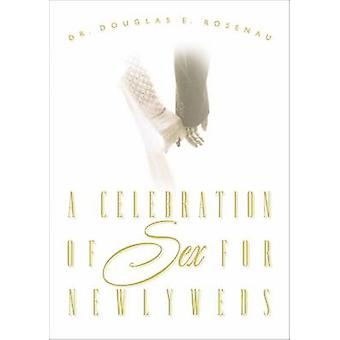 A Celebration of Sex for Newlyweds by Dr. Douglas E. Rosenau