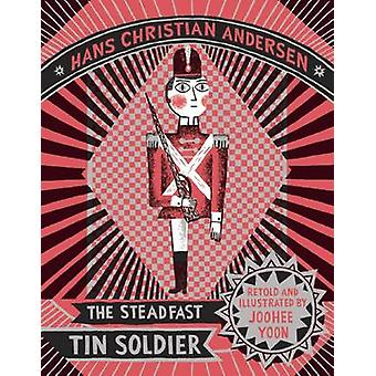 The Steadfast Tin Soldier by Hans Christian Anderson - 9781592702022