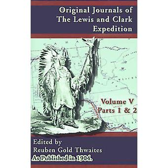 Original Journals of the Lewis and Clark Expedition 18041806 Parts 1  2 Volume 5 by Thwaites & Reuben Gold