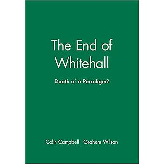 The End of Whitehall Death of a Paradigm by Campbell & Colin