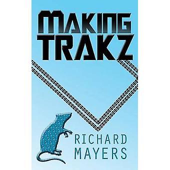 Making Trakz by Mayers & Richard Anthony