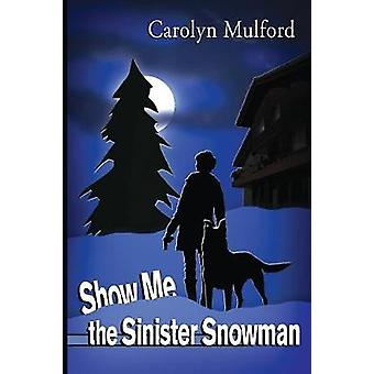 Show Me the Sinister Snowman by Mulford & Carolyn