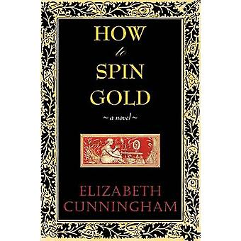How to Spin Gold by Cunniingham & Elizabeth