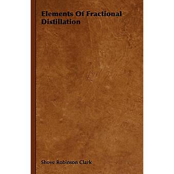 Elements of Fractional Distillation by Clark & Shove Robinson