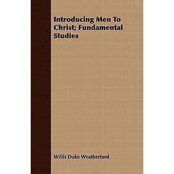 Introducing Men To Christ Fundamental Studies by Weatherford & Willis Duke