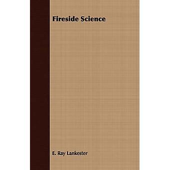 Fireside Science by Lankester & E. Ray