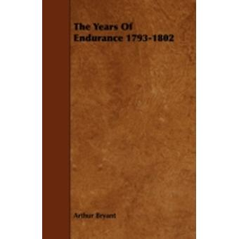 The Years of Endurance 17931802 by Bryant & Arthur