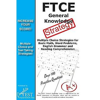 FTCE General Knowledge Test Stategy Winning Multiple Choice Strategies for the FTCE General Knowledge Test by Complete Test Preparation Inc.