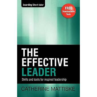 The Effective Leader Skills and Tools for Inspired Leadership by Mattiske & Catherine