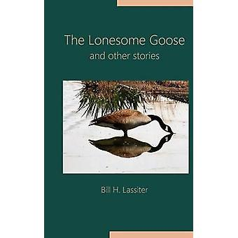 The Lonesome Goose and Other Stories by Lassiter & Bill H.