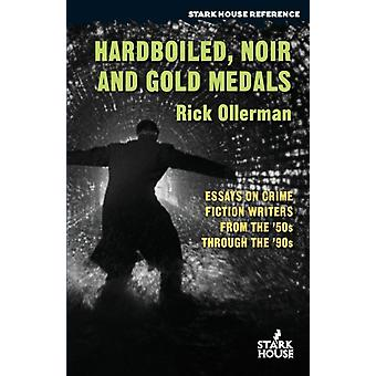 Hardboiled Noir and Gold Medals Essays on Crime Fiction Writers From the 50s Through the 90s by Ollerman & Rick