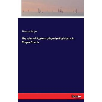 The ruins of Pstum otherwise Posidonia in Magna Grcia by Major & Thomas