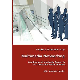 Multimedia Networking  Coordination of Multimedia Services in Next Generation Mobile Networks by GuenkovaLuy & Teodora