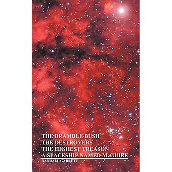 The Bramble Bush the Destroyers the Highest Treason a Spaceship Named McGuire A Collection of Short Stories by Garrett & Randall