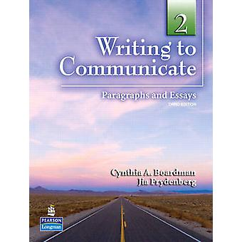 Writing to Communicate 2 - Paragraphs and Essays by Cynthia A. Boardma