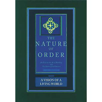 A Vision of a Living World - The Nature of Order - An Essay of the Art