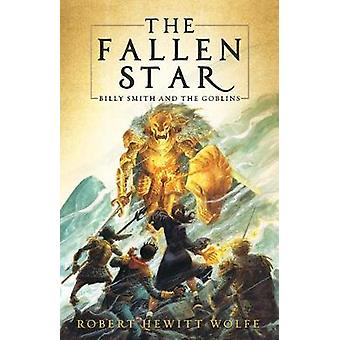 The Fallen Star - Billy Smith and the Goblins - Book 2 by Robert Hewit