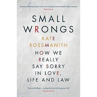 Small Wrongs - Comment nous disons vraiment désolé dans l'amour - la vie et la loi par Kate