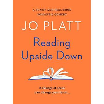 Reading Upside Down - A funny and feel-good romantic comedy by Jo Plat
