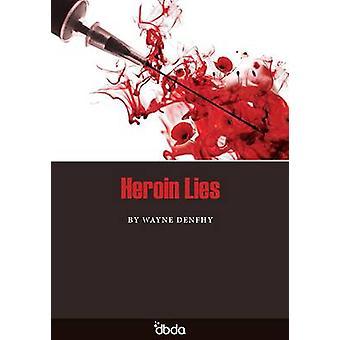 Heroin Lies by Wayne Denfhy - 9781902843155 Book
