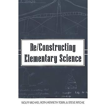 Re/Constructing Elementary Science by Wolff-Michael Roth - 9780820452