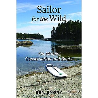 Sailor for the Wild - On Maine - Conservation and Boats by Ben Emory -