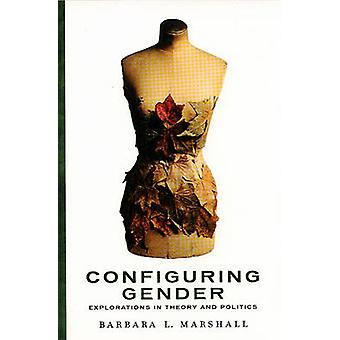Configuring Gender - Explorations in Theory and Politics by Barbara Ma