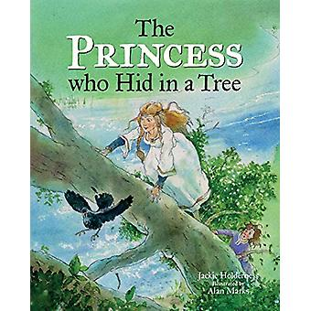 The Princess who Hid in a Tree - An Anglo-Saxon Story by Jackie Holder