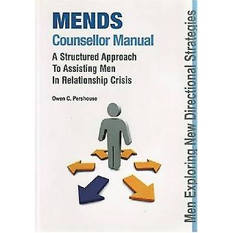MENDS Counsellor Manual - A Structured Approach to Assisting Men in Re