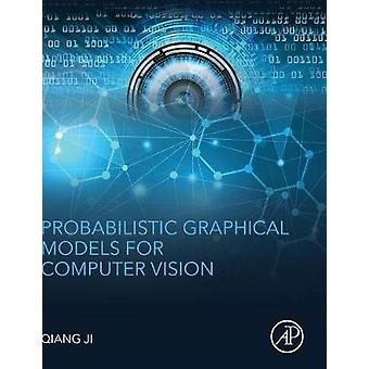 Probabilistic Graphical Models for Computer Vision. by Qiang Ji - 978