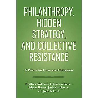 Philanthropy - Hidden Strategy - and Collective Resistance - A Primer