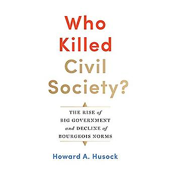 Who Killed Civil Society? - The Rise of Big Government and Decline of