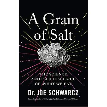 A Grain Of Salt - The Science and Pseudoscience of What We Eat by Joe