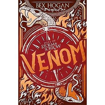 Isles of Storm and Sorrow - Venom - Book 2 by Bex Hogan - 9781510105850