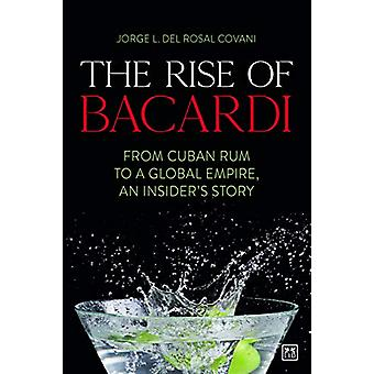 The The Rise of Bacardi - From Cuban Rum to a Global Empire - an insid