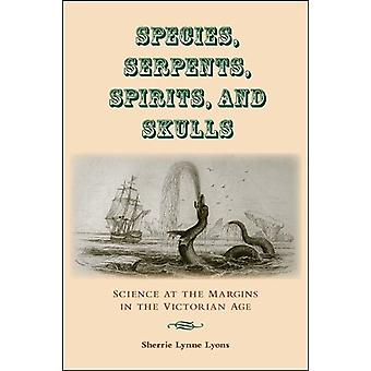 Species - Serpents - Spirits - and Skulls - Science at the Margins in