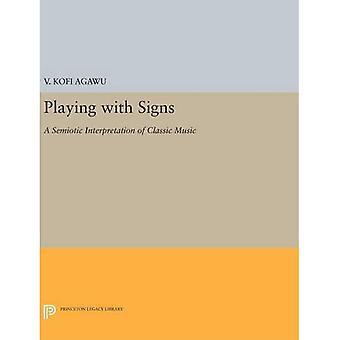 Spela med tecken: en semiotisk tolkning av klassisk musik (Princeton Legacy bibliotek)